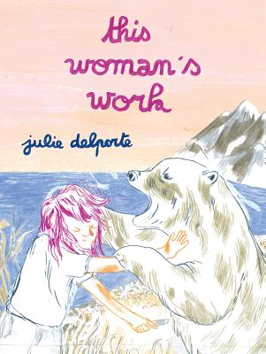 This Woman's Work von Julie Delporte, Drawn & Quarterly